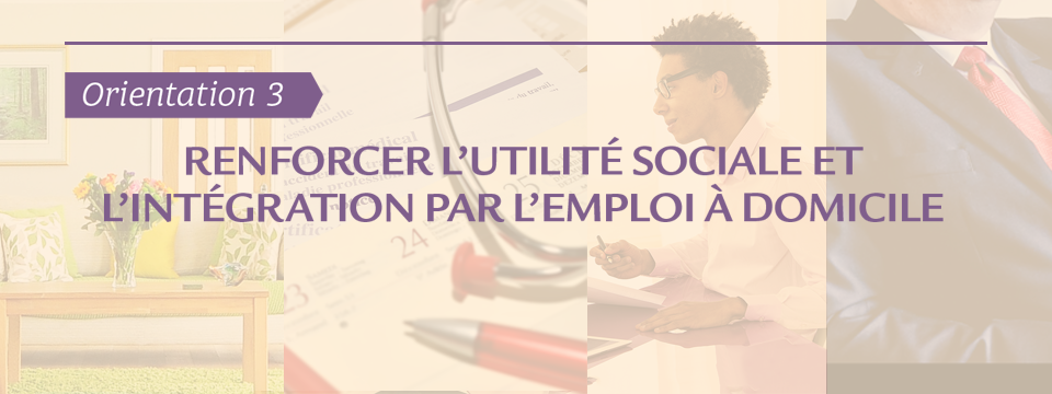 #Orientation3 : comment renforcer l'utilité sociale et l'intégration par l'emploi a domicile ?