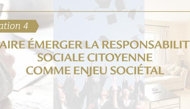 #Orientation 4 : comment faire émerger la responsabilité sociale citoyenne comme enjeu sociétal ?