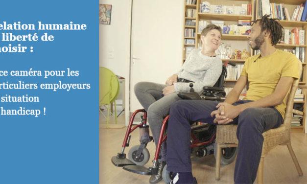 Relation humaine et liberté de choisir : face caméra pour les particuliers employeurs en situation de handicap !